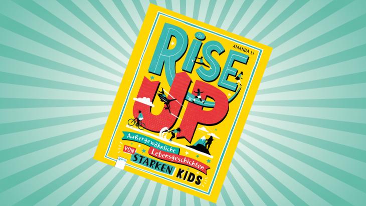 Rise up! Außergewöhnliche Lebensgeschichten von starken Kids; Bild: Arena