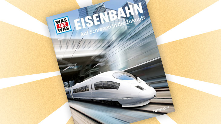 "Kinderbuch ""Was ist was - Eisenbahn"" / Cover: Tessloff Verlag"
