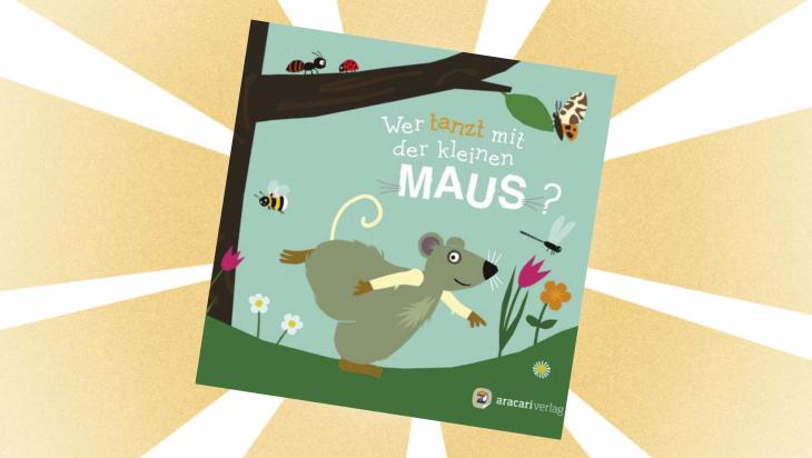 Kinderbuch: Wer tanzt mit der kleinen Maus? / Cover: aracari