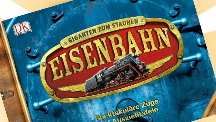 """Kinderbuch: """"Giganten zum Staunen: Eisenbahn. Spektakuläre Züge auf Ausziehtafeln"""" / Cover: DK"""